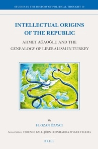 Intellectual Origins of the Republic: Ahmet Agaoglu and the Genealogy of Liberalism in Turkey