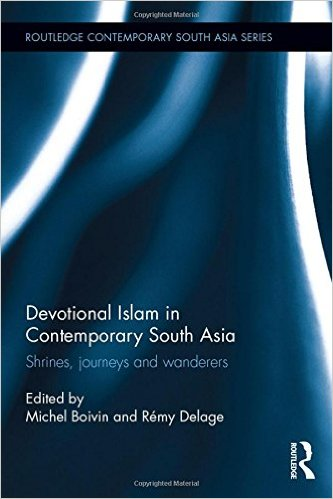 Devotional Islam in Contemporary South Asia: Shrines, Journeys and Wanderers